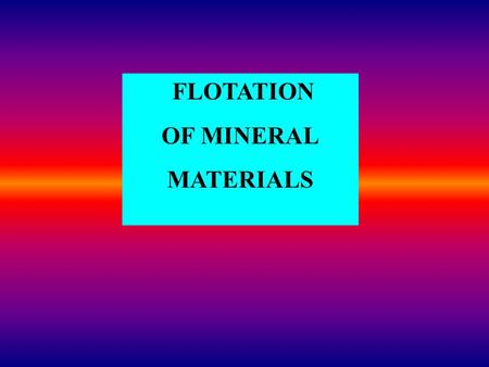 FLOTATION OF MINERAL MATERIALS. Classification of materials according to their ability to flotation.