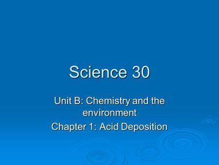 Science 30 Unit B: Chemistry and the environment Chapter 1: <strong>Acid</strong> Deposition.