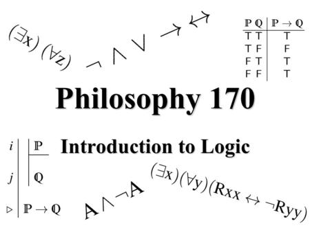 Philosophy 170 Introduction to Logic. Chapter 1: Informal Introduction.