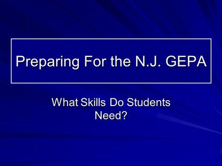 Preparing For the N.J. GEPA What Skills Do Students Need?