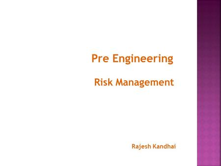 Pre Engineering Risk Management Rajesh Kandhai.  Hazard – source (e.g. substance, activity, event or environment) or situation that could potentially.