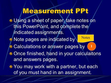 Measurement PPt Using a sheet of paper, take notes on this PowerPoint, and complete the indicated assignments. Note pages are indicated by Calculations.