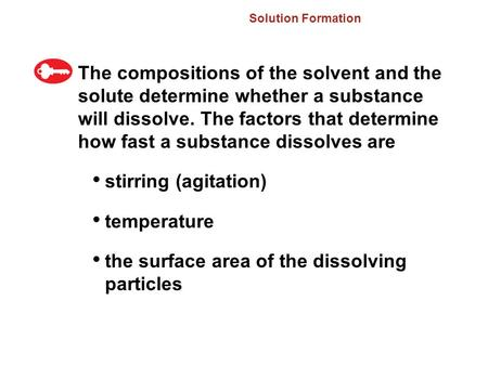 Solution Formation The compositions of the solvent and the solute determine whether a substance will dissolve. The factors that determine how fast a substance.