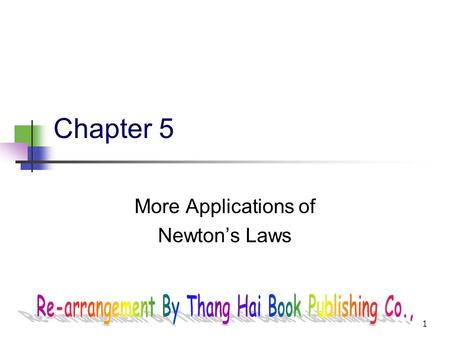 1 Chapter 5 More Applications of Newton's Laws 2.