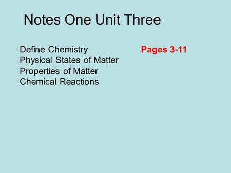 Define Chemistry Physical States of Matter Properties of Matter Chemical Reactions Notes One Unit Three Pages 3-11.