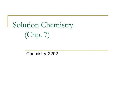 Solution Chemistry (Chp. 7) Chemistry 2202. Solutions Terms Molar Concentration (mol/L) Dilutions % Concentration (pp. 255 – 263) Solution Process Solution.