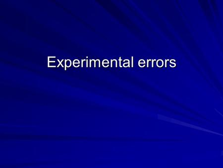Experimental errors. Key terms- Precision – If you work carefully and use apparatus correctly your measurements should be precise i.e. repeated measurements.