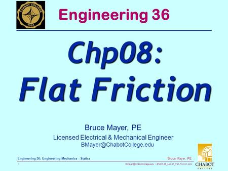 ENGR-36_Lec-21_Flat-Friction.pptx 1 Bruce Mayer, PE Engineering-36: Engineering Mechanics - Statics Bruce Mayer, PE Licensed Electrical.
