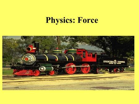 Physics: Force. Physics Physics is the science of understanding forces A force is a push or pull. It has both direction and magnitude (strong/weak) General.