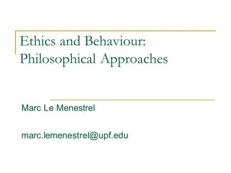 Ethics and Behaviour: Philosophical Approaches Marc Le Menestrel