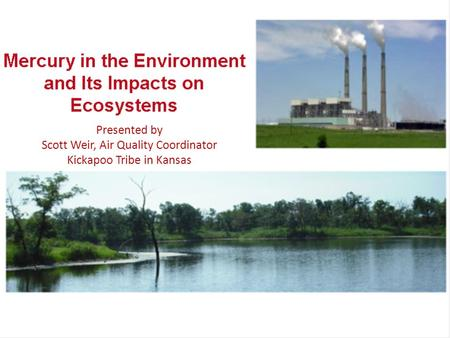 1 Presented by Scott Weir, Air Quality Coordinator Kickapoo Tribe in Kansas.