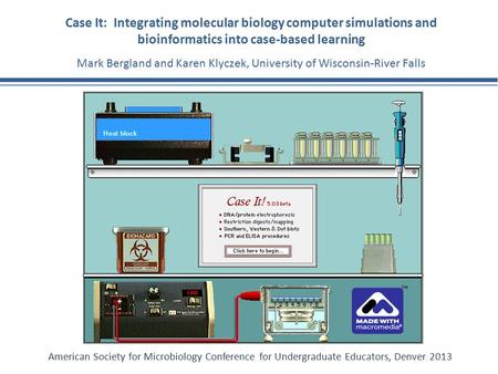 Case It: Integrating molecular biology computer simulations and bioinformatics into case-based learning Mark Bergland and Karen Klyczek, University of.