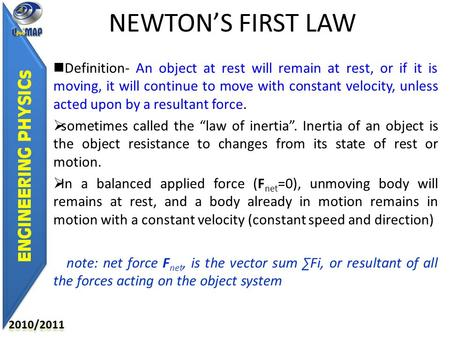 NEWTON'S FIRST LAW Definition- An object at rest will remain at rest, or if it is moving, it will continue to move with constant velocity, unless acted.