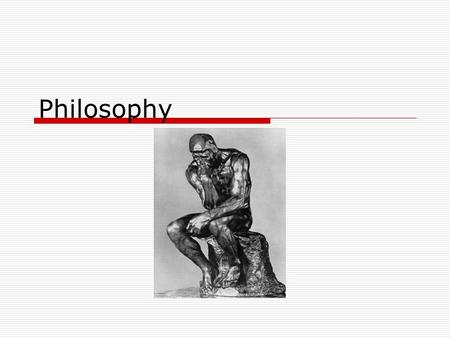 Philosophy. Greek thinkers intensely curious  What is the nature of the world?  What is the meaning of life?  What is justice?  What is truth?  What.