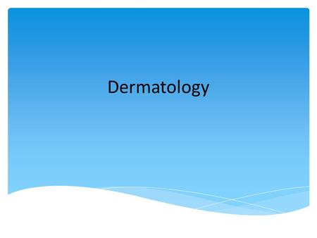 Dermatology. 1.1 Demonstrate appropriate history-taking for patients with skin problems, including past personal history, family history, chemical contacts.
