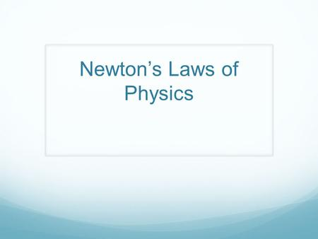 Newton's Laws of Physics. Isaac Newton Was an English physicist and mathematician who is widely recognized as one of the most influential scientists of.