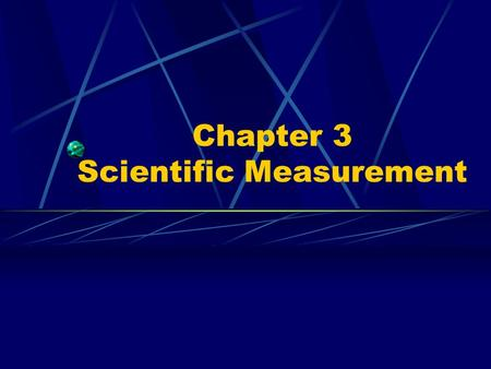 Chapter 3 Scientific Measurement. Section 3.1 The Importance of Measurement OBJECTIVES: Distinguish between quantitative and qualitative measurements.