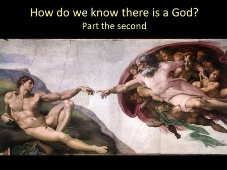 How do we know there is a God? Part the second. Some great questions Has matter always existed? Why does anything exist? How did life begin? Is God just.