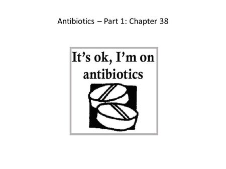 Antibiotics – Part 1: Chapter 38