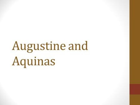 Augustine and Aquinas. For Augustine and Aquinas, both Christian priests and teachers in a world where Christianity was all- powerful, the Greek philosophers.