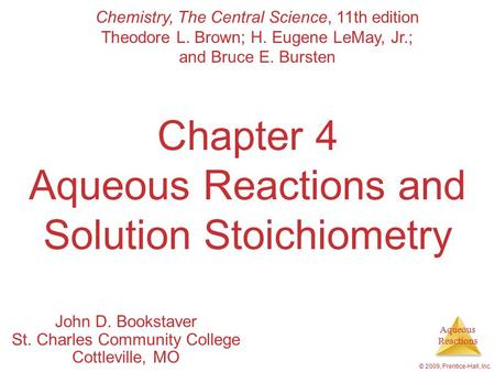 Aqueous Reactions © 2009, Prentice-Hall, Inc. Chapter 4 Aqueous Reactions and Solution Stoichiometry John D. Bookstaver St. Charles Community College Cottleville,
