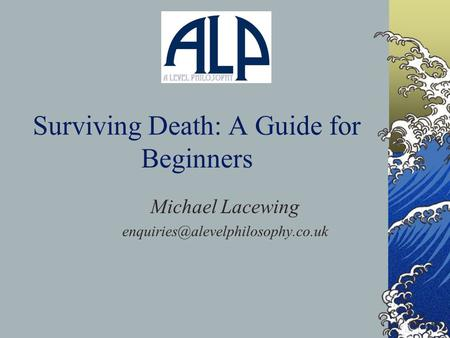 Surviving Death: A Guide for Beginners Michael Lacewing