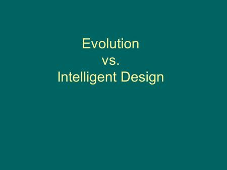 Evolution vs. Intelligent Design. We live in Interesting times: August 1999: Board of Education in the State of Kansas votes to remove all mention of.