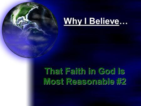 Why I Believe… That Faith in God Is Most Reasonable #2.