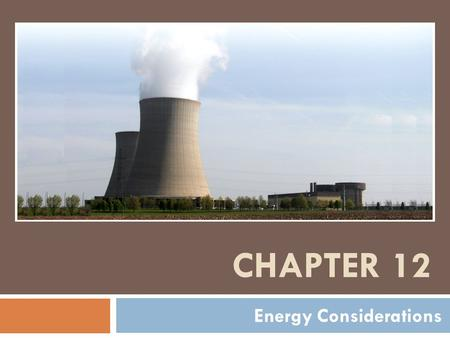 CHAPTER 12 Energy Considerations. Overview  Case Study: Power Plant for Surry, Virginia  Background  Energy Trends  Energy Sources  Environmental.