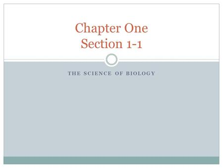 THE SCIENCE OF BIOLOGY Chapter One Section 1-1. Scientific Thought Involves: Questioning ideas-Scientists must be skeptical of new ideas. Rely on evidence.