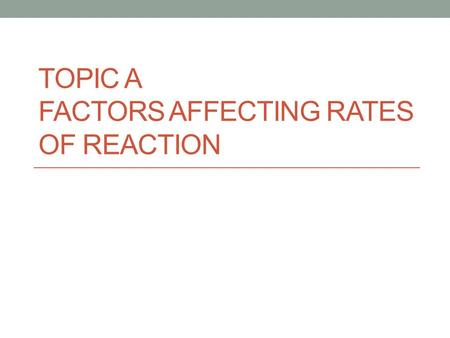 Topic A Factors Affecting Rates of Reaction