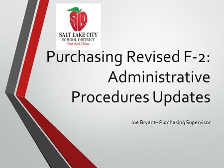 Purchasing Revised F-2: Administrative Procedures Updates Joe Bryant– Purchasing Supervisor.