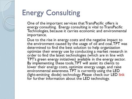 Energy Consulting One of the important services that TransPacific offers is energy consulting. Energy consulting is vital to TransPacific Technologies,