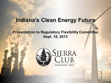 Click to edit Master title style Indiana's Clean Energy Future Presentation to Regulatory Flexibility Committee Sept. 18, 2013.