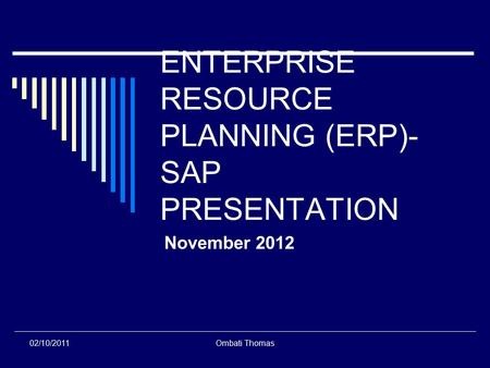 02/10/2011Ombati Thomas ENTERPRISE RESOURCE PLANNING (ERP)- SAP PRESENTATION November 2012.