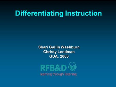 Differentiating Instruction Shari Gallin Washburn Christy Lendman GUA, 2003.