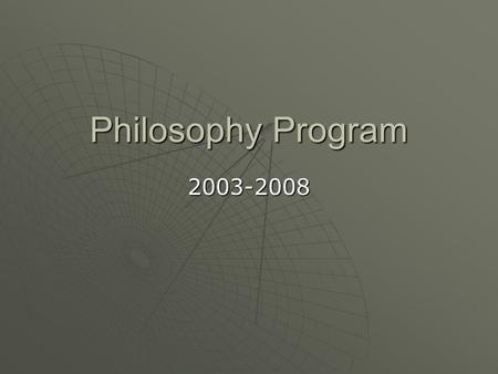 Philosophy Program 2003-2008. Overview  FACULTY oCarlos Colombetti oAnton Zoughbie oEd Kaitz  COURSES oIntro to Philosophy oCritical Thinking oLogic.