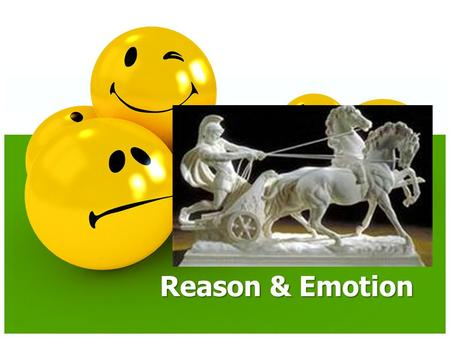 Reason & Emotion. Emotion v. Reason We like emotion, we are human – Kill one to save many – One person disarms the bomb to save many – Sacrifice good.