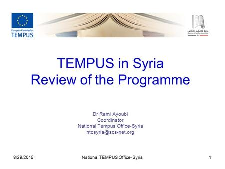 8/29/2015National TEMPUS Office- Syria1 TEMPUS in Syria Review of the Programme Dr Rami Ayoubi Coordinator National Tempus Office-Syria
