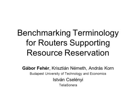 Benchmarking Terminology for Routers Supporting Resource Reservation Gábor Fehér, Krisztián Németh, András Korn Budapest University of Technology and Economics.