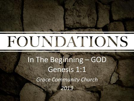 In The Beginning – GOD Genesis 1:1 Grace Community Church 2013.