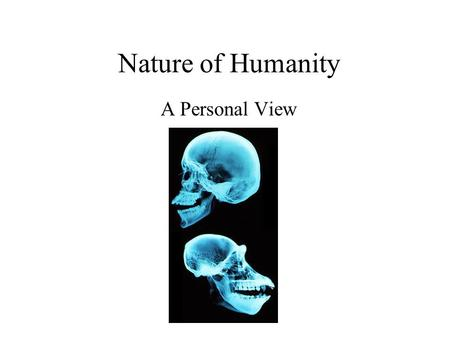 Nature of Humanity A Personal View. Darwin matters because evolution matters. Evolution matters because science matters. Science matters because it is.