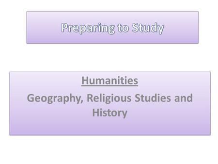 Humanities Geography, Religious Studies and History Humanities Geography, Religious Studies and History.