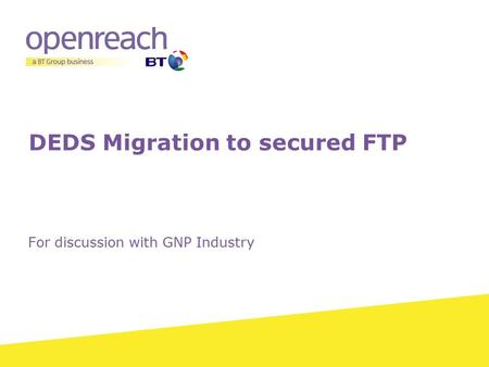 DEDS Migration to secured FTP For discussion with GNP Industry.