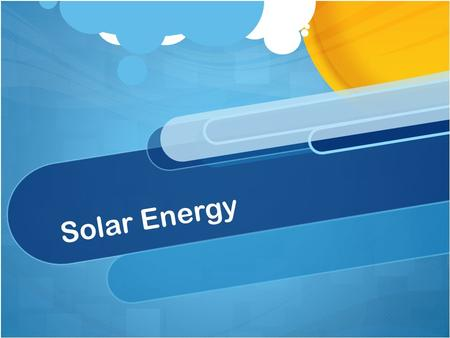 Solar Energy. What is solar energy? Solar energy is light or heat (radiant energy) that comes from the sun. Although solar energy is the most abundant.