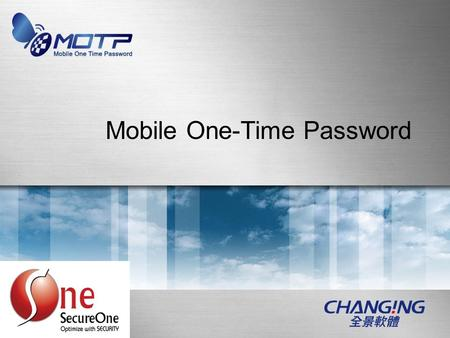 Mobile One-Time Password. Page 2 About Changingtec -Member of group -Focus on IT security software CompanyChanging Information Technology Inc Set upApril.