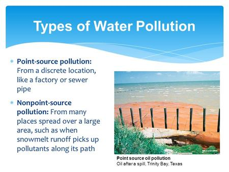 Types of Water Pollution  Point-source pollution: From a discrete location, like a factory or sewer pipe  Nonpoint-source pollution: From many places.