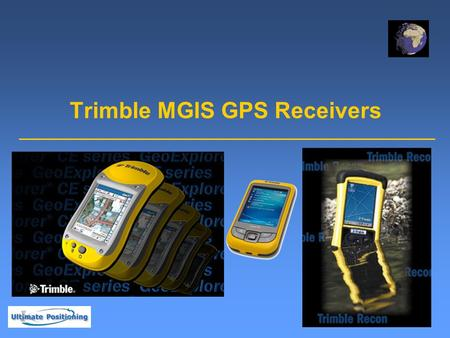 Trimble MGIS GPS Receivers. Trimble GPS Receiver  Juno ST Handheld  Pathfinder XB  GeoExplorer 2005 Series.
