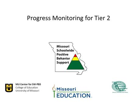 MU Center for SW-PBS College of Education University of Missouri Progress Monitoring for Tier 2.