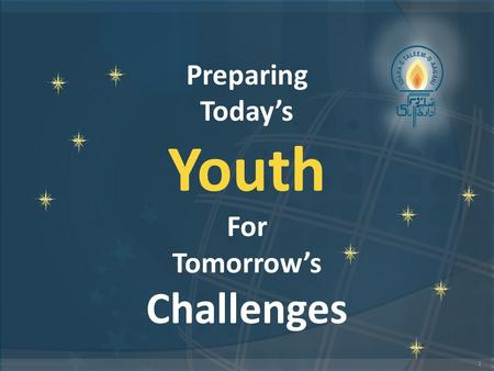 1 Preparing Today's Youth For Tomorrow's Challenges.